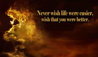 Never-wish-life-were-easier-wish-that-you-were-better