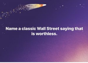 Top 10 Worthless Wall Street Sayings